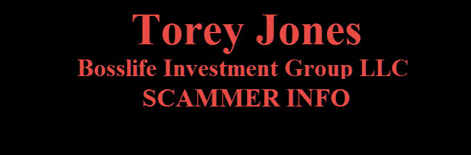 TOREY JONES BossLife Investment Group LLC SCAM